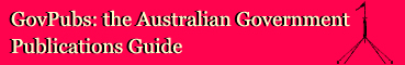 Click here to return to the GovPubs: Australian Government Publications Guide home page