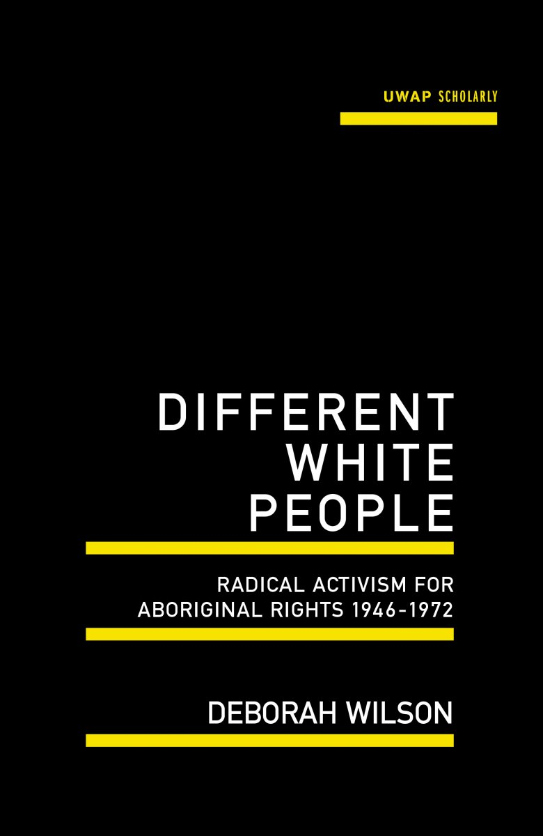 Different white People: Radical Activism for Aboriginal Rights 1946-1972