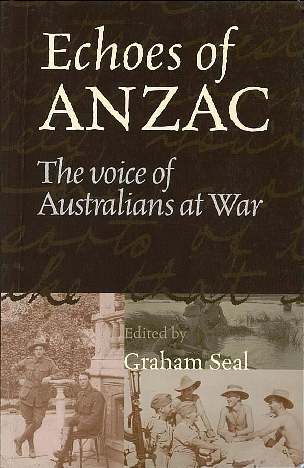 Echoes of Anzac : the voice of Australians at war