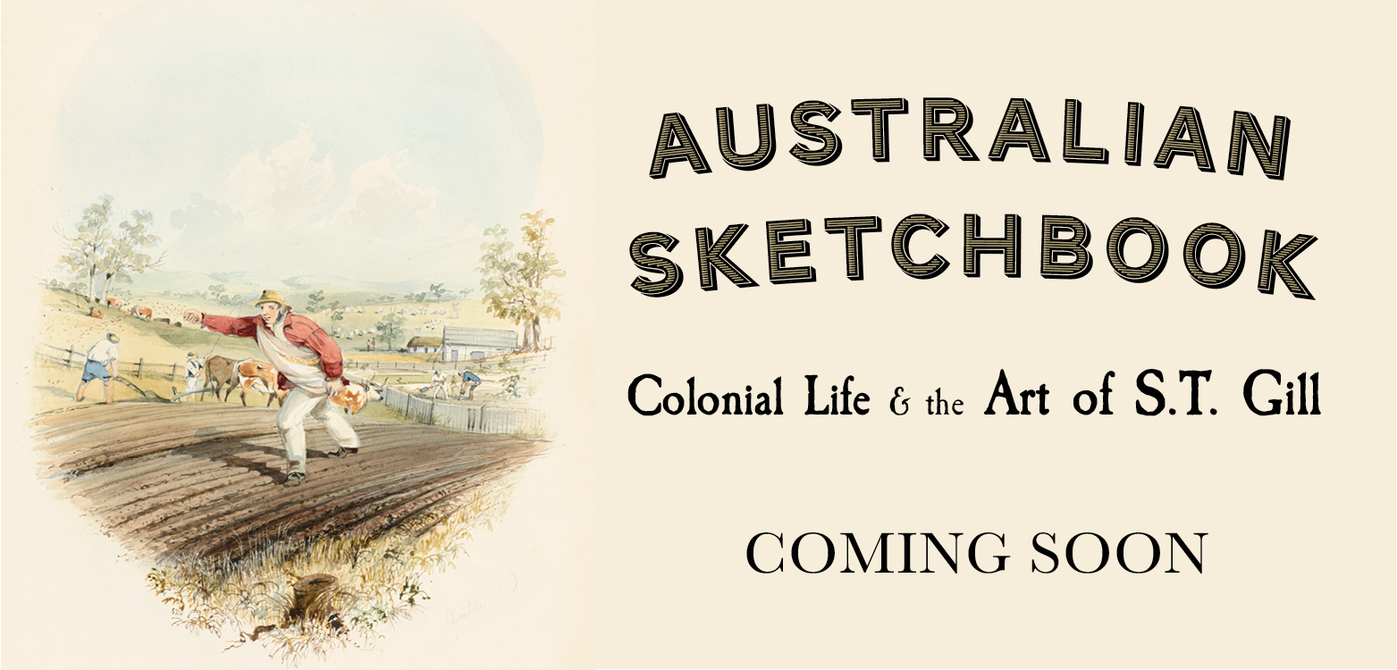 "Artwork by S.T. Gill of a farmer on a paddock with text ""Australia Sketchbook: Colonial Life and the Art of S.T. Gill. Coming soon""."