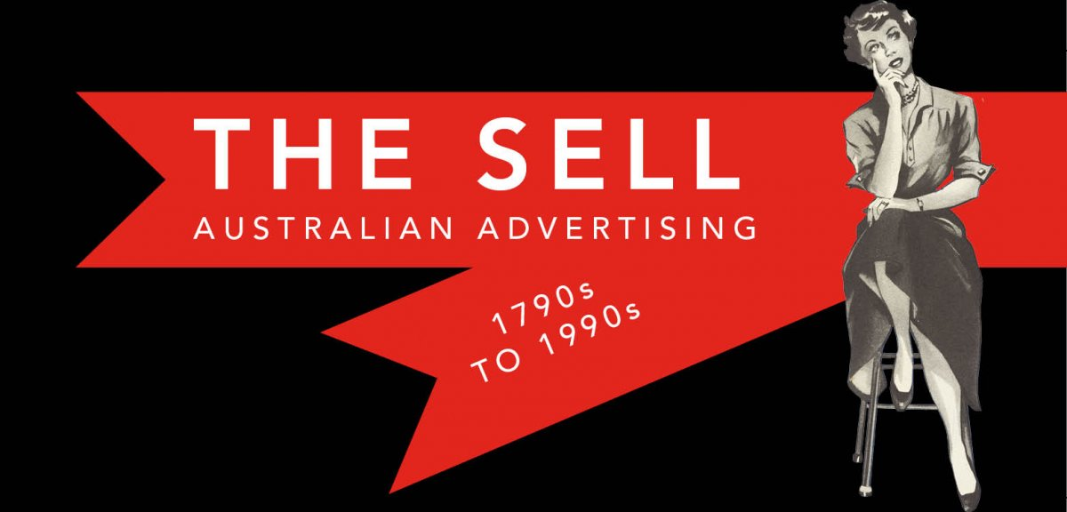Exhibition branding for The Sell: Australian advertising, 1790s to 1990s