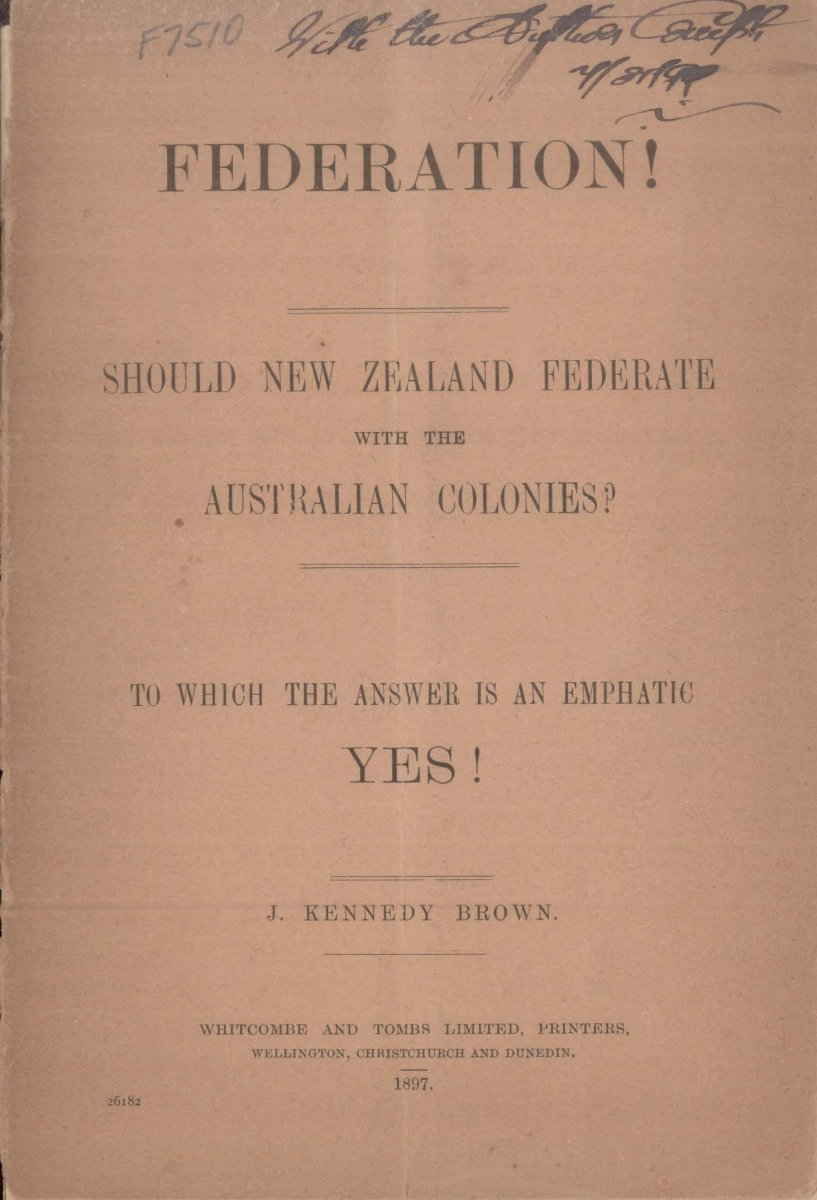 Federation! : should New Zealand federate with the Australian colonies? : to which the answer is an emphatic yes!