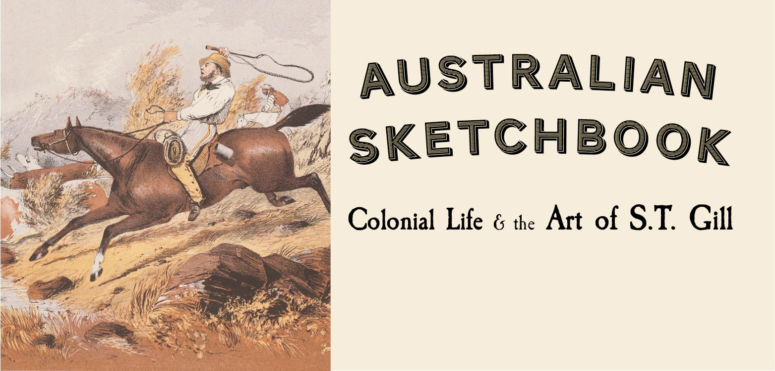 Australian Sketchbook: Colonia Art and the Life of S. T. Gill Exhibition banner