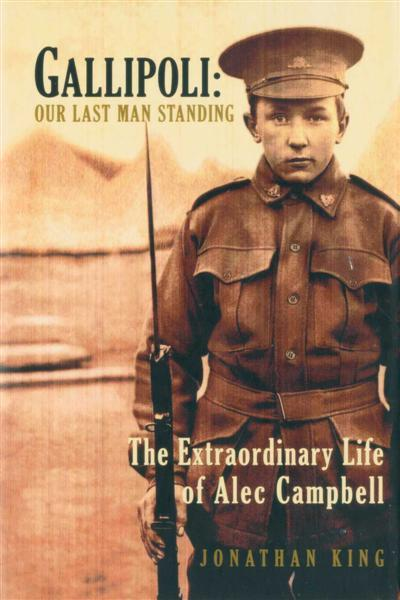 Gallipoli : our last man standing : the extraordinary life of Alec Campbell