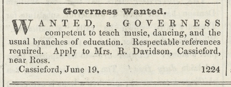 A newspaper advertisement listing 'Governess Wanted. Wanted, a governess competent to teach music, dancing, and the usual branches of education. Respectable references required. Apply to Mrs. R. Davidson, Cassieford, near Ross. Cassieford, June 19.