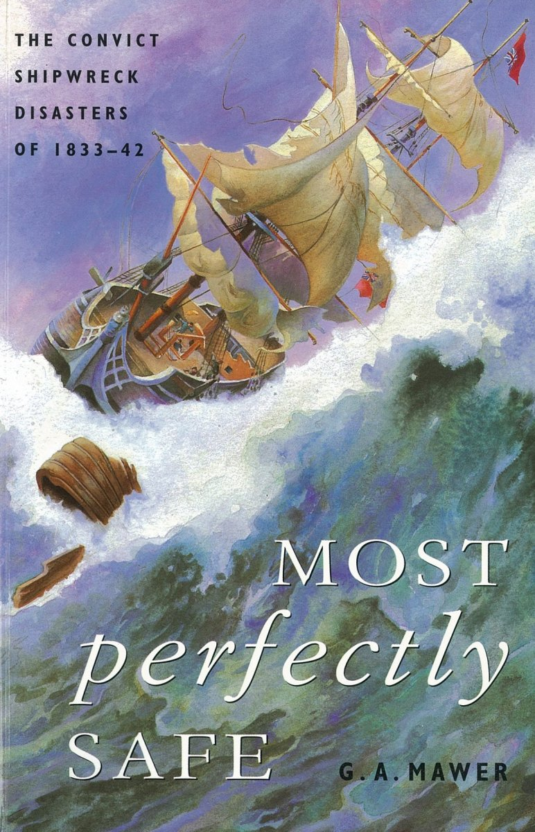 Most Perfectly Safe: the convict shipwreck disaters 1833 - 1842
