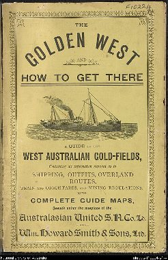 The Golden west and how to get there : a guide to the West Australian gold-fields