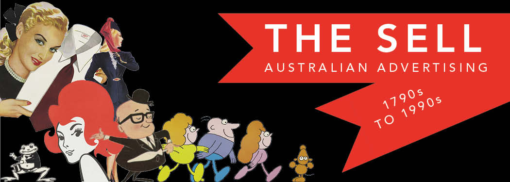 The Sell: Australian Advertising 1790s to 1990s.